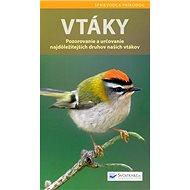 Vtáky: Pozorovanie a určovanie najdôležitejších druhov našich vtákov - Kniha