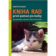Kniha rad první pomoci pro kočky: Jak přecházet, rozeznat a léčit nemoci koček - Kniha
