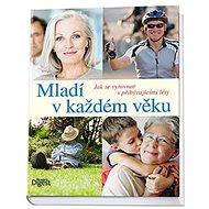 Mladí v každém věku: Jak se vyrovnat s přibývajícími léty - Kniha