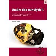 Umění dob minulých II. pro 2. stupeň ZŠ: Praktické náměty a hoté přípravy pro výuku dějepisu - Kniha