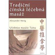 Tradiční čínská léčebná masáž: Učebnice masáže Tuina - Kniha