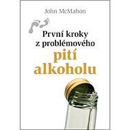 První kroky z problémového pití alkoholu - Kniha