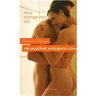 Jak používat erotogenní zóny: Atlas erotogenních zón - Kniha