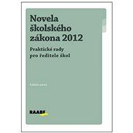 Novela školského zákona 2012: Praktické rady pro ředitele škol - Kniha