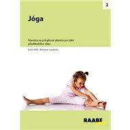 Jóga: Náměty na pohybové aktivity pro děti předškolního věku - Kniha