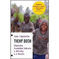 Tichý dech: Zápisky českého lékaře z Afriky a Haiti - Kniha