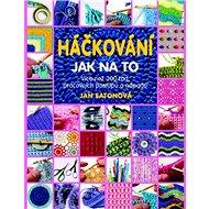 Háčkování Jak na to: Více než 300 rad, pracovních postupů a nápadů - Kniha