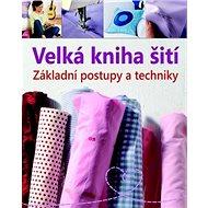 Velká kniha šití: Základní postupy a techniky - Kniha