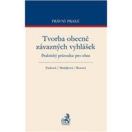 Tvorba obecně závazných vyhlášek: Praktický průvodce pro obce - Kniha