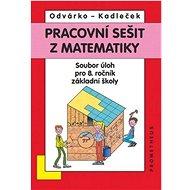Pracovní sešit z matematiky: Soubor úloh pro 8. ročník základní školy - Kniha
