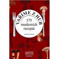 Vaříme z hub: 375 moderních receptů - Kniha