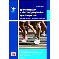 Sportovní úrazy a přetížení pohybového aparátu sportem: Praktický průvodce pro zdravotníky a laiky - Kniha