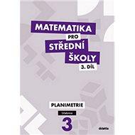 Matematika pro střední školy 3.díl Učebnice: Planimetrie - Kniha