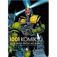 1001 komiksů, které musíte přečíst, než zemřete: Velký průvodce po světě komiksů, grafických románů, - Kniha