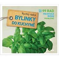 Bylinky do kuchyně: Více než 99 rad pro rychlé řešení problémů - Kniha