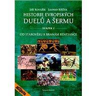 Historie evropských duelů a šermu svazek I: Od starověku k branám renesance - Kniha