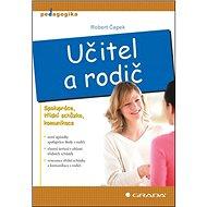 Učitel a rodič: Spolupráce, třídní schůzka, komunikace - Kniha