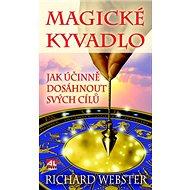 Magické kyvadlo: Jak účinně dosáhnout svých cílů - Kniha