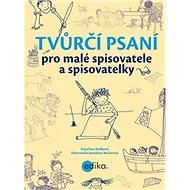 Tvůrčí psaní pro malé spisovatele a spisovatelky - Kniha