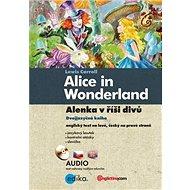 Alice in Wonderland/Alenka v říši divů: Dvojjazyčná kniha - Kniha