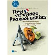 Hry ve výuce francouzštiny: Jazykové hry, hádanky, dramatizace pohádek, tematické slovníčky - Kniha