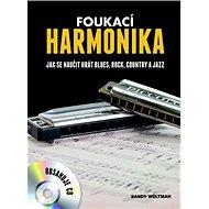 Foukací harmonika: Jak se naučit hrát blues, rock, country a jazz - Kniha