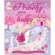 Příběhy pro holky: Pokladnice oblíbených pohádek a příběhů - Kniha