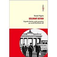 Izolovaný ostrov: Západní Berlín a jeho proměny po stavbě Berlinské zdi - Kniha