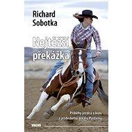 Nejtěžší překážka: Příběhy jezdců a koní z jezdeckého areálu Pastviny - Kniha