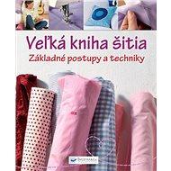 Veľká kniha šitia Základné postupy a techniky - Kniha
