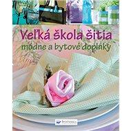 Veľká škola šitia módne a bytové doplnky - Kniha