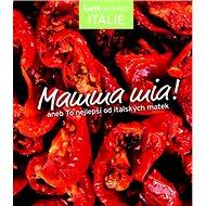Mamma mia!: aneb To nejlepší od italských matek - Kniha