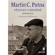 Martin C. Putna Vždycky v menšině: Rozhovor s  Martinem Bedřichem - Kniha