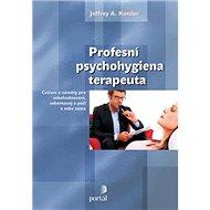 Profesní psychohygiena terapeuta: Cvičení a náměty pro sebehodnocení, seberozvoj