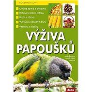 Výživa papoušků a drobného exotického ptactva - Kniha