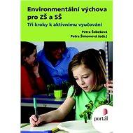Environmentální výchova pro ZŠ a SŠ: Tři kroky k aktivnímu vyučování