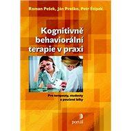 Kognitivně behaviorální terapie v praxi: Pro terapeuty, studenty a poučené laiky - Kniha