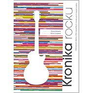 Kronika rocku: Obrazové dějiny 250 největších rockových kapel světa - Kniha