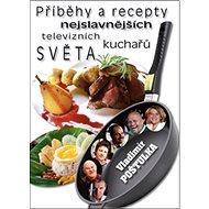 Příběhy a recepty nejslavnějších televizních kuchařů světa - Kniha