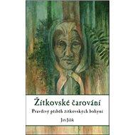 Žítkovské čarování: Pravdivý příběh žítkovských bohyní - Kniha