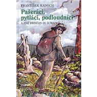Pašeráci, pytláci a podloudníci: A jiné příběhy ze Šumavy - Kniha