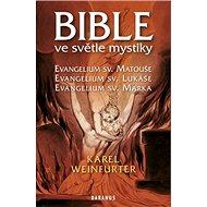 Bible ve světle mystiky: Evagelium sv. Matouše, Evagelium sv. Lukáše, Evagelium sv. Marka