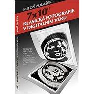 """7x10"""" Klasická fotografie v digitálním věku - Kniha"""