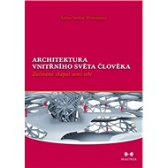 Architektura vnitřního světa člověka: Začínáme chápat sami sebe - Kniha
