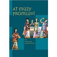 Ať múzy promluví: Tři byzantská kvazidramata - Kniha