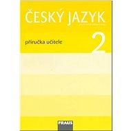 Kniha Český jazyk 2 Příručka učitele: Pro 2. ročník zákaldní školy - Kniha