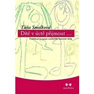 Dítě v úctě přijmout...: Vzdělávací program wandorfské mateřské školy - Kniha