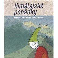 Himálajské pohádky: Vyprávění z Tibetu, Ladaku, Bhútánu a Sikkumu - Kniha