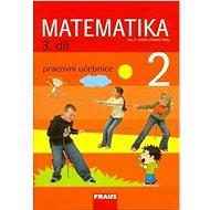 Matematika 2/3. díl Pracovní učebnice: Pro 2. ročník základní školy - Kniha