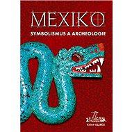 Mexiko Symbolismus a archeologie - Kniha